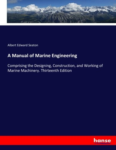 A Manual of Marine Engineering: Comprising the Designing, Construction, and Working of Marine ...