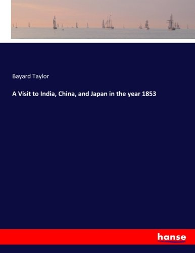 A Visit to India, China, and Japan in the year 1853 (Paperback): Bayard Taylor