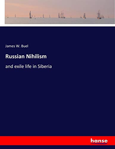 Russian Nihilism: and exile life in Siberia: James W. Buel