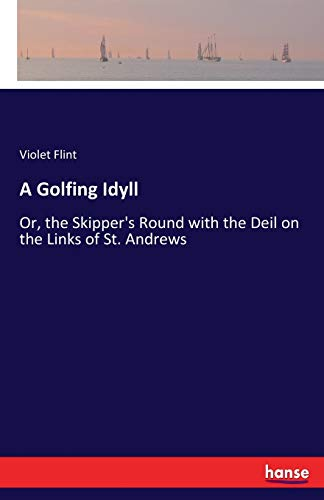 A Golfing Idyll: Or, the Skipper's Round: Violet Flint