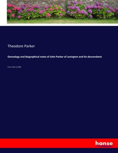 9783337223854: Genealogy and biographical notes of John Parker of Lexington and his descendants: From 1635 to 1893 (German Edition)