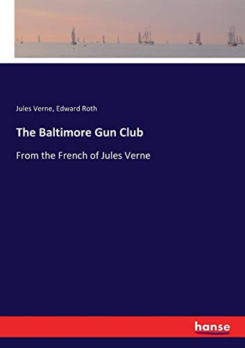 The Baltimore Gun Club : From the French of Jules Verne - Jules Verne