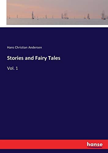Stories and Fairy Tales: Vol. 1: Hans Christian Andersen