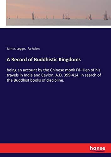 A Record of Buddhistic Kingdoms: being an: Legge, James Legge