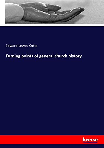 Turning points of general church history (Paperback): Edward Lewes Cutts