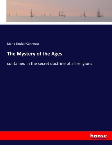 9783337264246: The Mystery of the Ages: contained in the secret doctrine of all religions