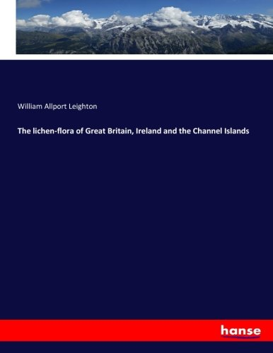 9783337271343: The lichen-flora of Great Britain, Ireland and the Channel Islands