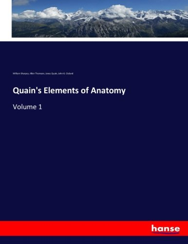 Quain's Elements of Anatomy: Volume 1 (Paperback): Allen Thomson, William Sharpey, John G. ...