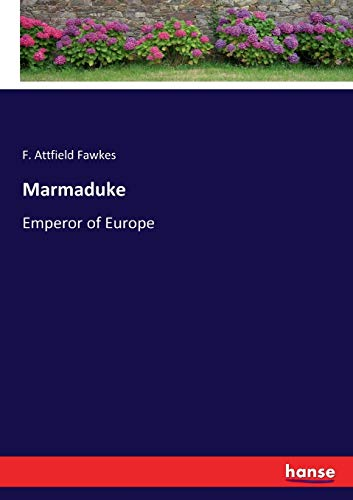 Marmaduke :Emperor of Europe: Fawkes, F. Attfield