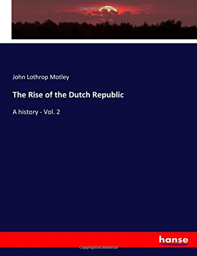 The Rise of the Dutch Republic: A history - Vol. 2 (Paperback): John Lothrop Motley