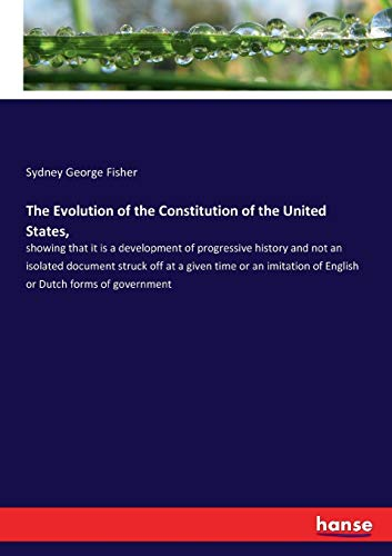 The Evolution of the Constitution of the United States, (Paperback): Sydney George Fisher