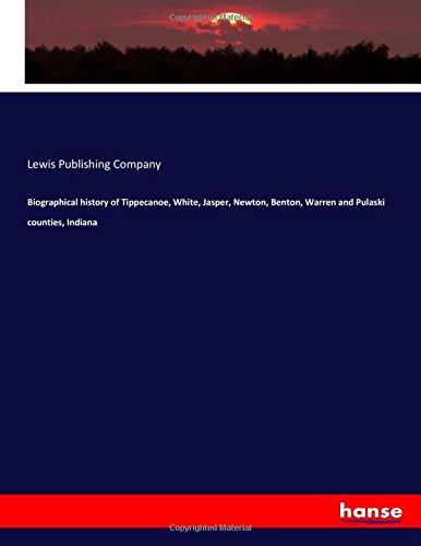 9783337305710: Biographical history of Tippecanoe, White, Jasper, Newton, Benton, Warren and Pulaski counties, Indiana