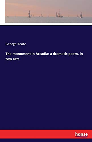 9783337306052: The monument in Arcadia: a dramatic poem, in two acts