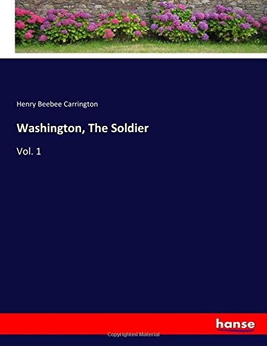 Washington, The Soldier: Vol. 1 (Paperback): Henry Beebee Carrington