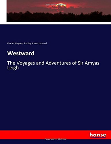 Westward: The Voyages and Adventures of Sir Amyas Leigh (Paperback): Charles Kingsley, Sterling ...