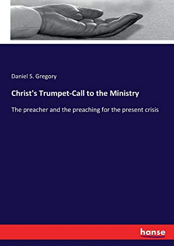 9783337313982: Christ's Trumpet-Call to the Ministry: The preacher and the preaching for the present crisis