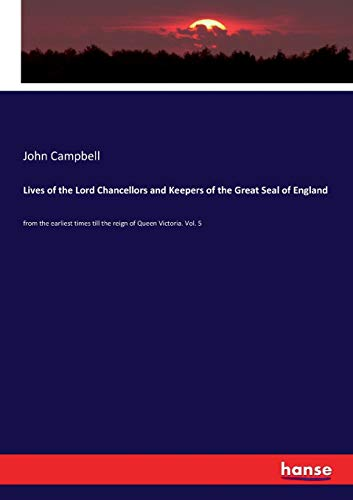Lives of the Lord Chancellors and Keepers of the Great Seal of England (Paperback): John Campbell