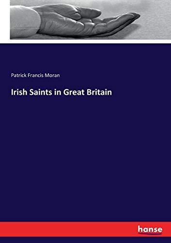 Irish Saints in Great Britain (Paperback): Patrick Francis Moran