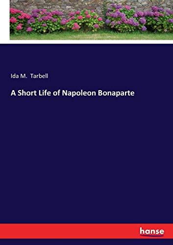 A Short Life of Napoleon Bonaparte: Tarbell, Ida M.