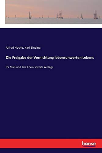 9783337356811: Die Freigabe der Vernichtung lebensunwerten Lebens: Ihr Maß und ihre Form, Zweite Auflage (German Edition)
