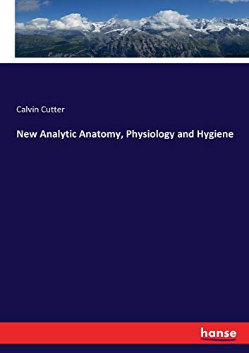 New Analytic Anatomy, Physiology and Hygiene (Paperback): Calvin Cutter