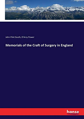 Memorials of the Craft of Surgery in England (Paperback): John Flint South, D'Arcy Power