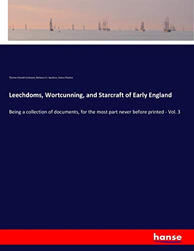Leechdoms, Wortcunning, and Starcraft of Early England: Being a collection of documents, for the ...