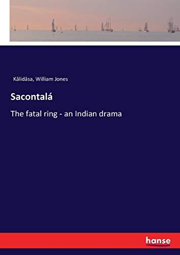 9783337383527: Sacontalá: The fatal ring - an Indian drama
