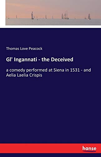 9783337383688: Gl' Ingannati - the Deceived: a comedy performed at Siena in 1531 - and Aelia Laelia Crispis