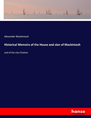 9783337391669: Historical Memoirs of the House and clan of Mackintosh