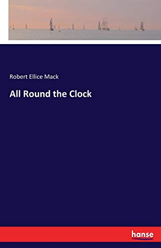 All Round the Clock: Mack, Robert Ellice