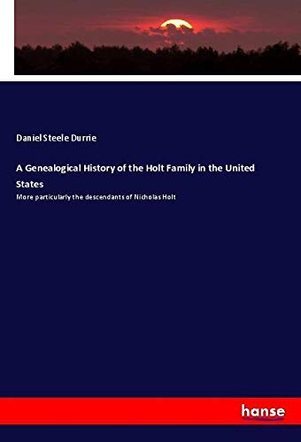 A Genealogical History of the Holt Family: Durrie, Daniel Steele