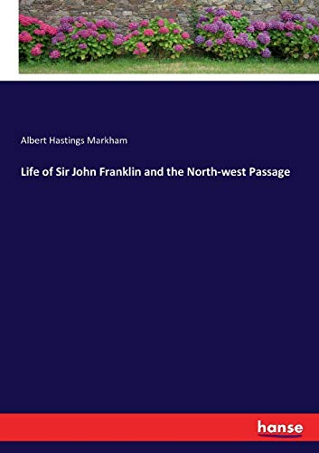 Life of Sir John Franklin and the: Markham, Albert Hastings