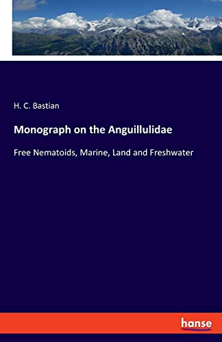 9783337422516: Monograph on the Anguillulidae: Free Nematoids, Marine, Land and Freshwater