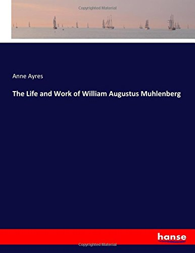 The Life and Work of William Augustus Muhlenberg (Paperback): Anne Ayres