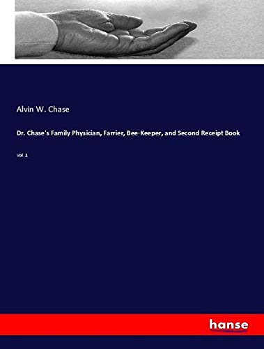 Dr. Chase's Family Physician, Farrier, Bee-Keeper, and: Alvin W. Chase
