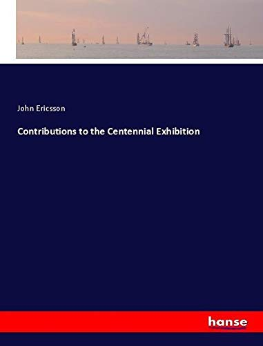 Contributions to the Centennial Exhibition: John Ericsson
