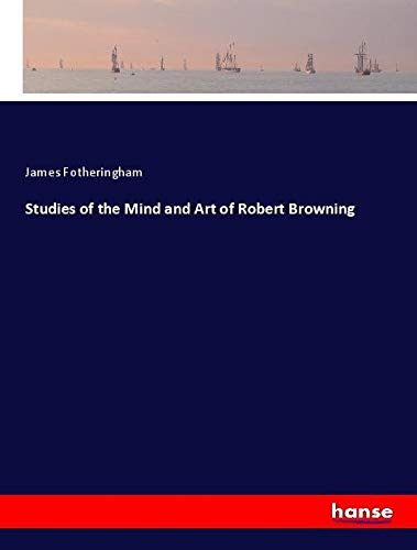 Studies of the Mind and Art of Robert Browning (Paperback): James Fotheringham