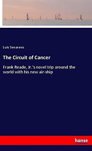 The Circuit of Cancer: Frank Reade, Jr.: Luis Senarens