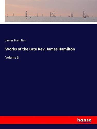 Works of the Late Rev. James Hamilton: James Hamilton