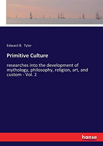 9783337483012: Primitive Culture: researches into the development of mythology, philosophy, religion, art, and custom - Vol. 2