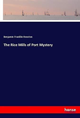 The Rice Mills of Port Mystery: Heuston, Benjamin Franklin