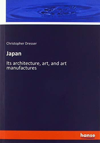 Japan : Its architecture, art, and art: Christopher Dresser