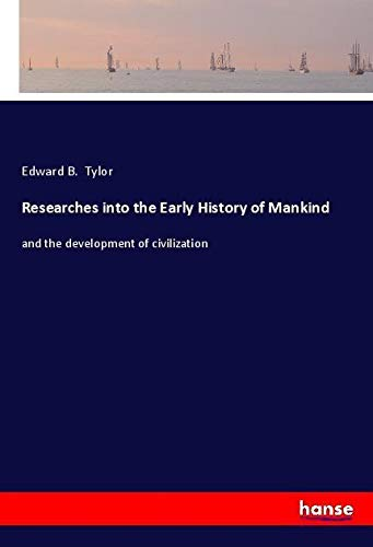 Researches into the Early History of Mankind: Edward B. Tylor