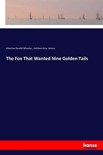 The Fox That Wanted Nine Golden Tails: Wheelan, Albertine Randall