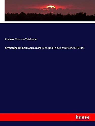 Streifzüge im Kaukasus, in Persien und in: Freiherr Max Von