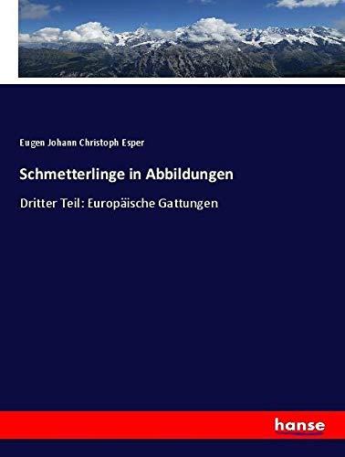 Schmetterlinge in Abbildungen : Dritter Teil: Europäische: Eugen Johann Christoph