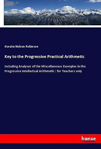 Key to the Progressive Practical Arithmetic: Robinson, Horatio Nelson