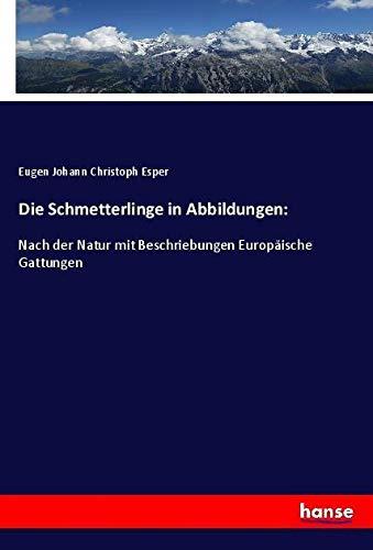 Die Schmetterlinge in Abbildungen: : Nach der: Eugen Johann Christoph