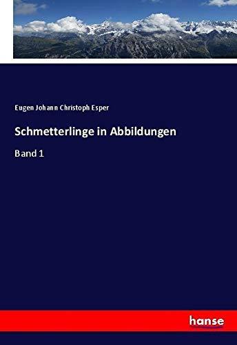 Schmetterlinge in Abbildungen : Band 1: Eugen Johann Christoph